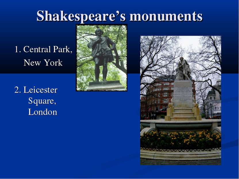Shakespeare's monuments 1. Central Park, New York 2. Leicester Square, London