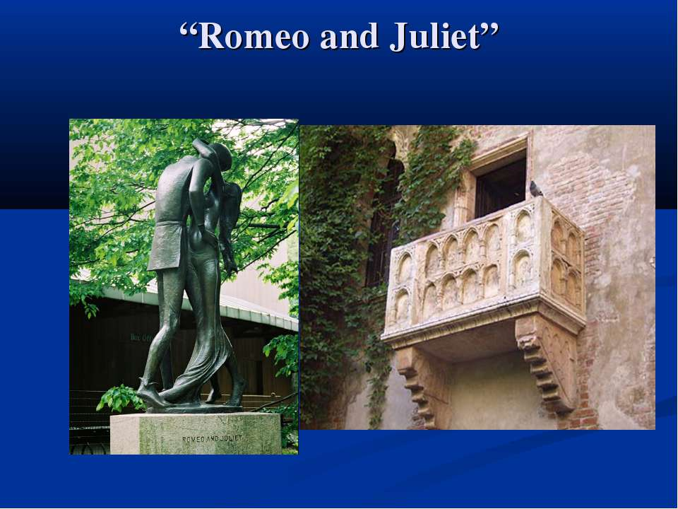 """Romeo and Juliet"""