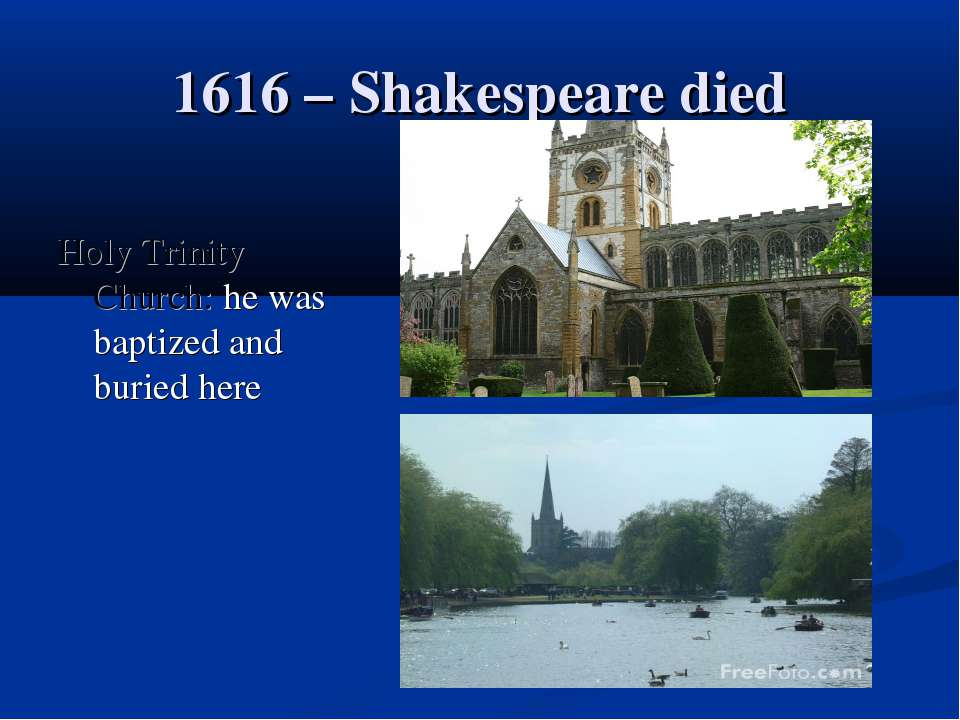 1616 – Shakespeare died Holy Trinity Church: he was baptized and buried here