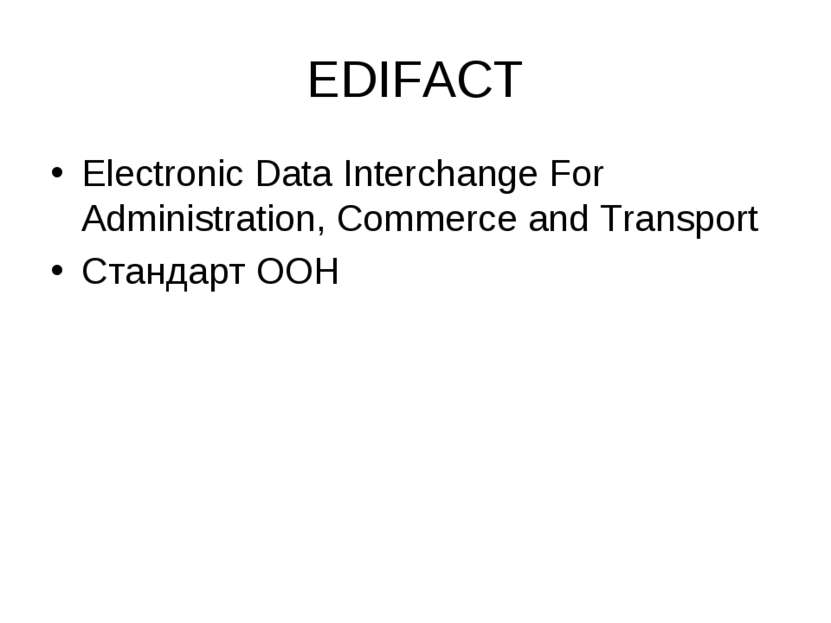 EDIFACT Electronic Data Interchange For Administration, Commerce and Transpor...