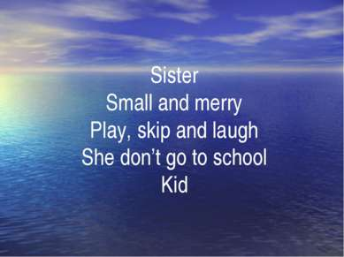 . Sister Small and merry Play, skip and laugh She don't go to school Kid