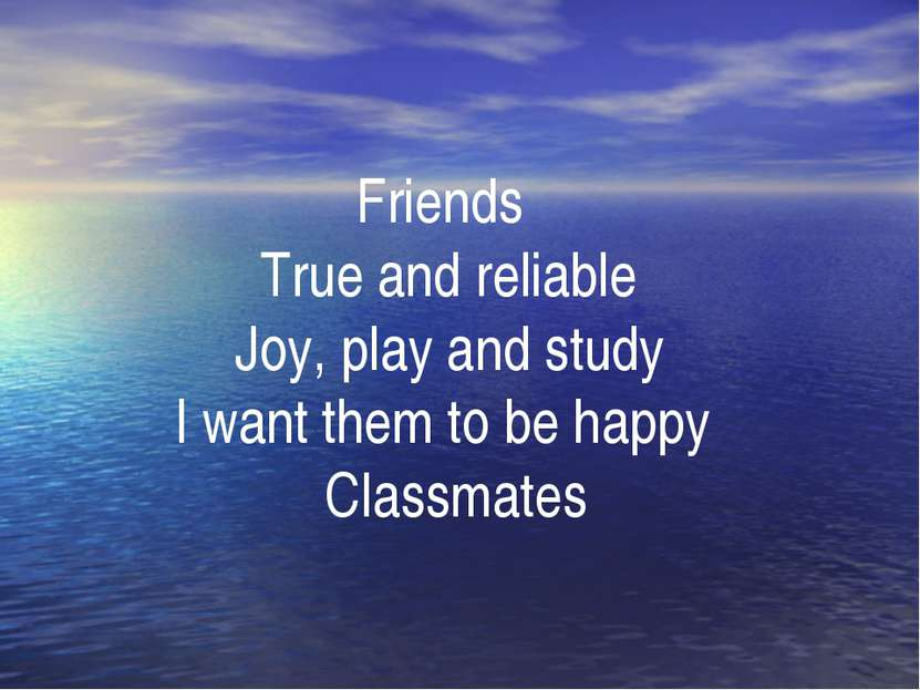 . Friends True and reliable Joy, play and study I want them to be happy Class...