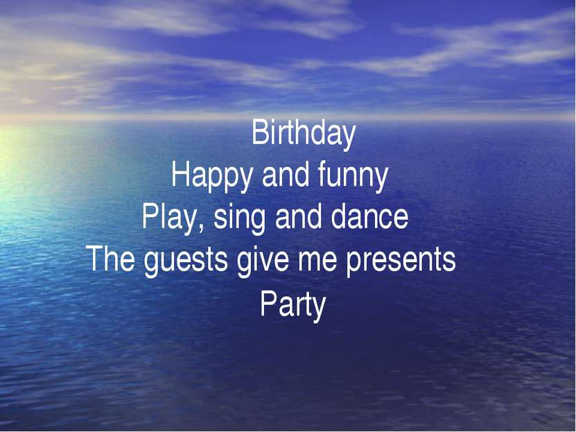 . Birthday Happy and funny Play, sing and dance The guests give me presents P...