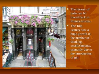 The history of pubs can be traced back to Roman taverns. The 18th century saw...