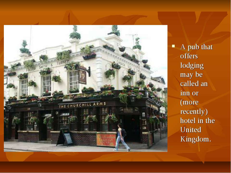 A pub that offers lodging may be called an inn or (more recently) hotel in th...