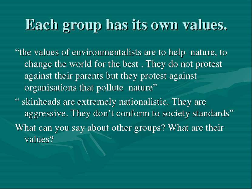 "Each group has its own values. ""the values of environmentalists are to help n..."