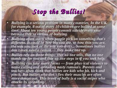 Stop the Bullies! Bullying is a serious problem in many countries. In the UK,...