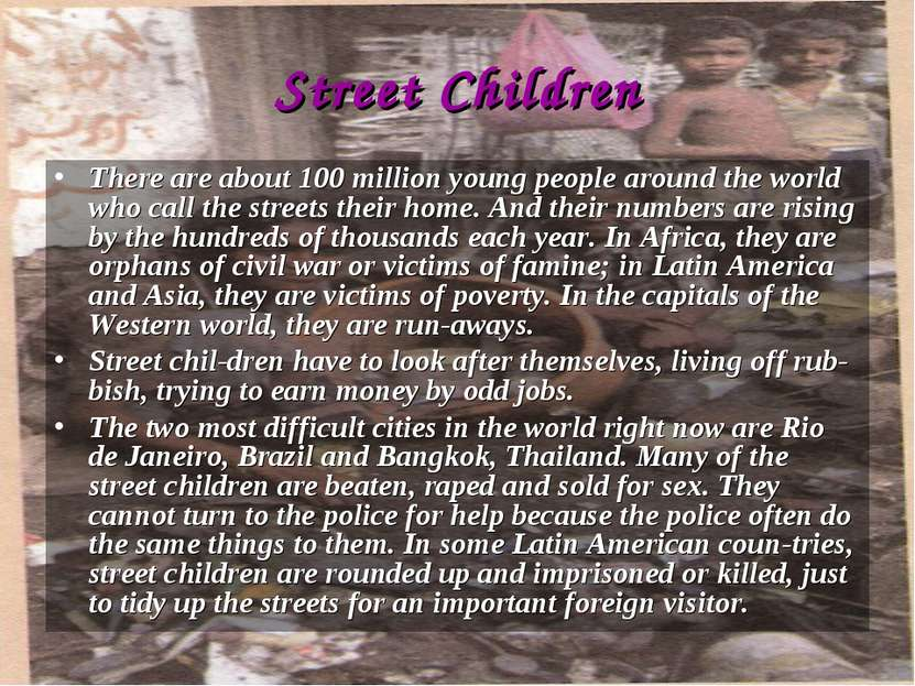 Street Children There are about 100 million young people around the world who...