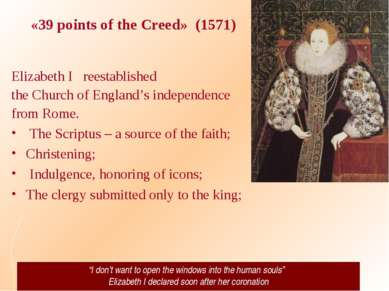 «39 points of the Creed» (1571) Elizabeth I reestablished the Church of Engla...
