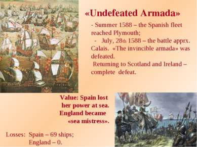«Undefeated Armada» - Summer 1588 – the Spanish fleet reached Plymouth; - Jul...