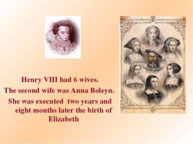 Henry VIII had 6 wives. The second wife was Anna Boleyn. She was executed two...