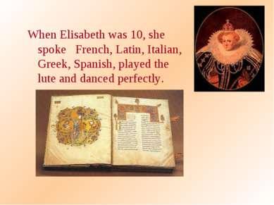 When Elisabeth was 10, she spoke French, Latin, Italian, Greek, Spanish, play...