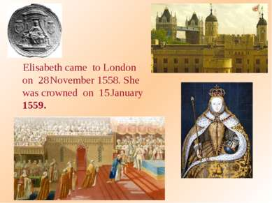 Elisabeth came to London on 28 November 1558. She was crowned on 15 January 1...