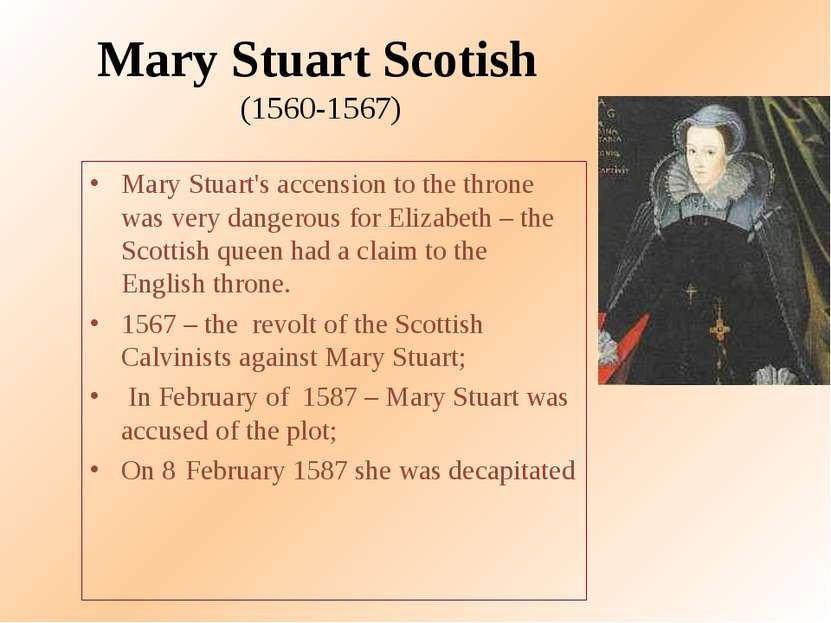 Mary Stuart Scotish (1560-1567) Mary Stuart's accension to the throne was ver...