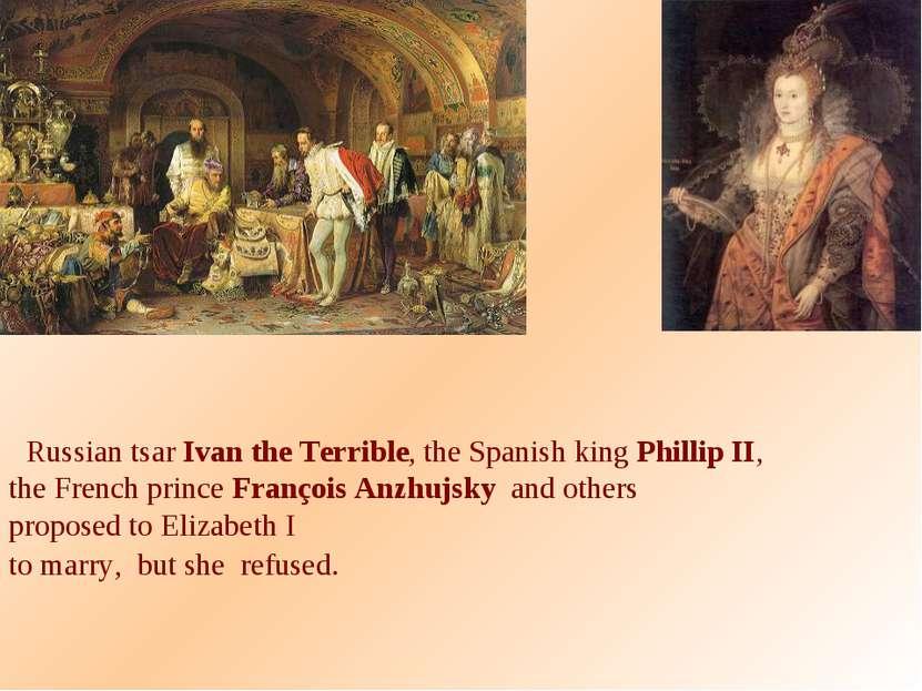 Russian tsar Ivan the Terrible, the Spanish king Phillip II, the French princ...