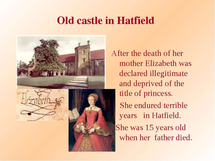 Old castle in Hatfield After the death of her mother Elizabeth was declared i...