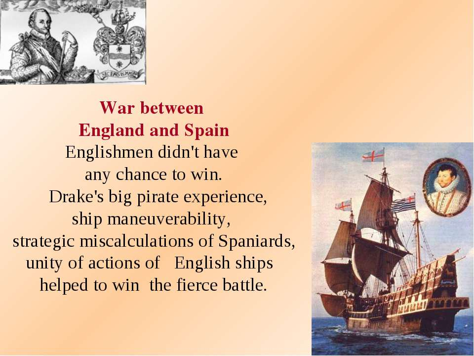 War between England and Spain Englishmen didn't have any chance to win. Drake...