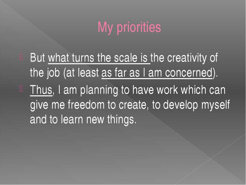 My priorities But what turns the scale is the creativity of the job (at least...