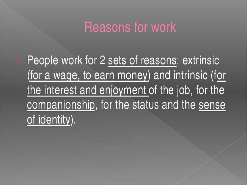 Reasons for work People work for 2 sets of reasons: extrinsic (for a wage, to...