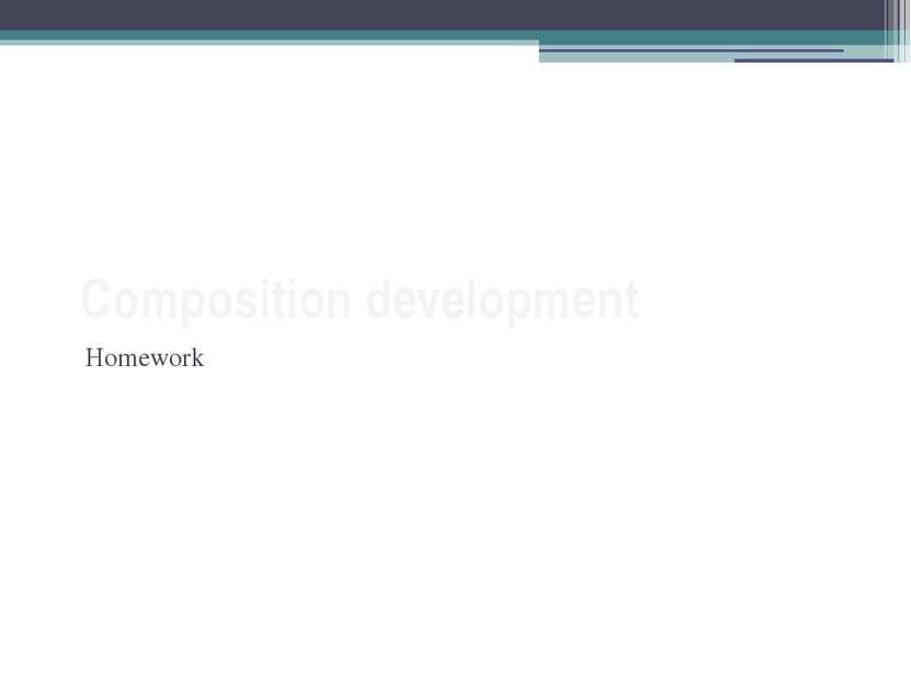 Composition development Homework