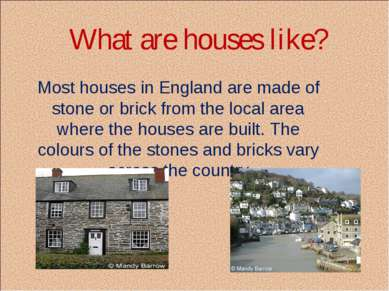 What are houses like? Most houses in England are made of stone or brick from ...