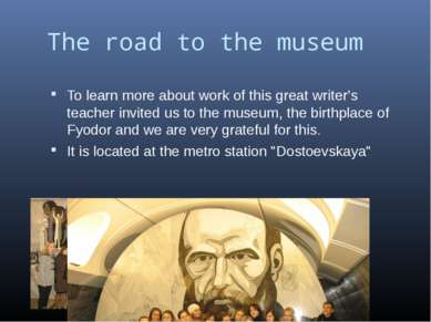 The road to the museum To learn more about work of this great writer's teache...
