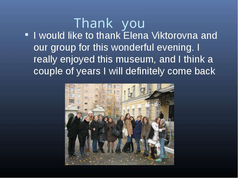Thank you I would like to thank Elena Viktorovna and our group for this wonde...