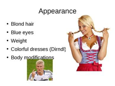 Appearance Blond hair Blue eyes Weight Colorful dresses (Dirndl) Body modific...
