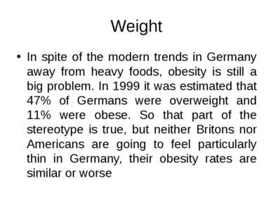 Weight In spite of the modern trends in Germany away from heavy foods, obesit...