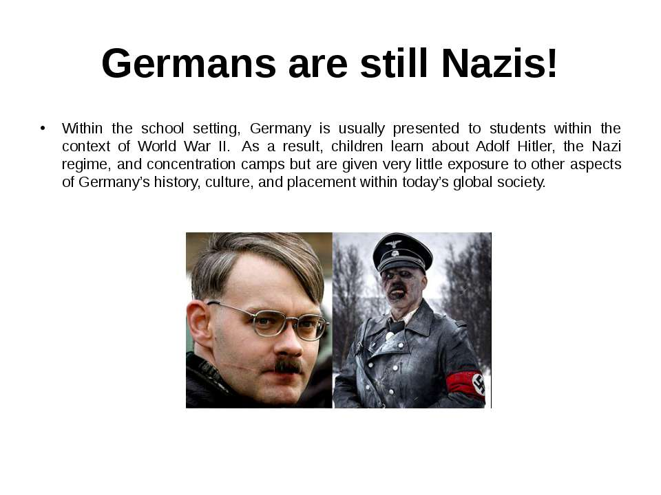 Germans are still Nazis! Within the school setting, Germany is usually presen...