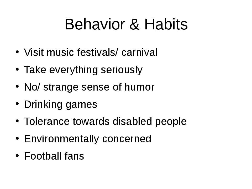 Behavior & Habits Visit music festivals/ carnival Take everything seriously N...