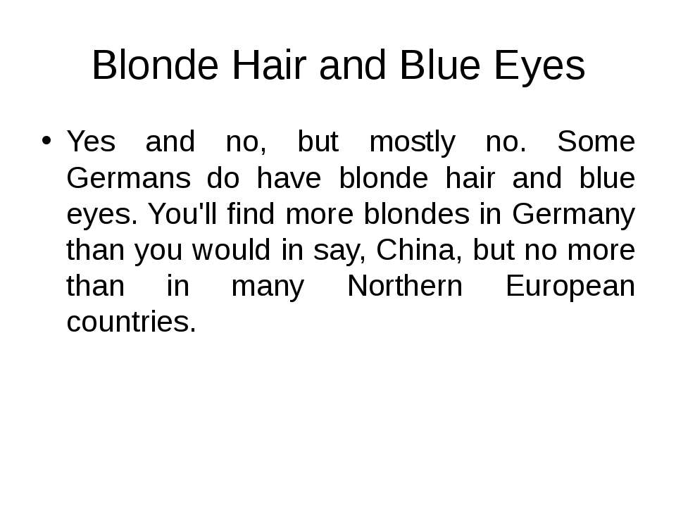 Blonde Hair and Blue Eyes Yes and no, but mostly no. Some Germans do have blo...
