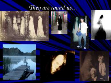They are round us…