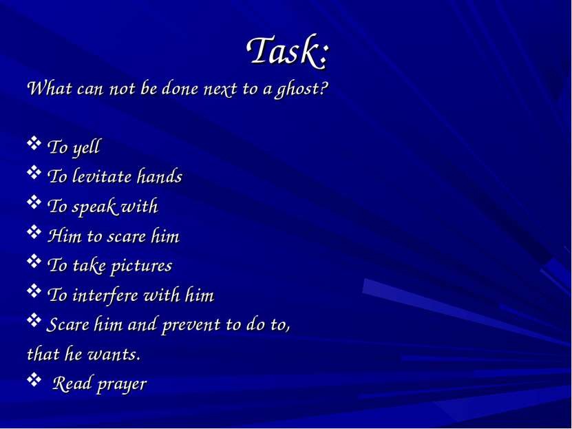 Task: What can not be done next to a ghost? To yell To levitate hands To spea...