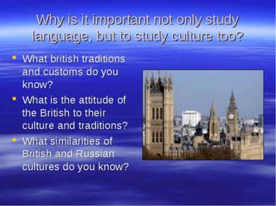 Why is it important not only study language, but to study culture too? What b...