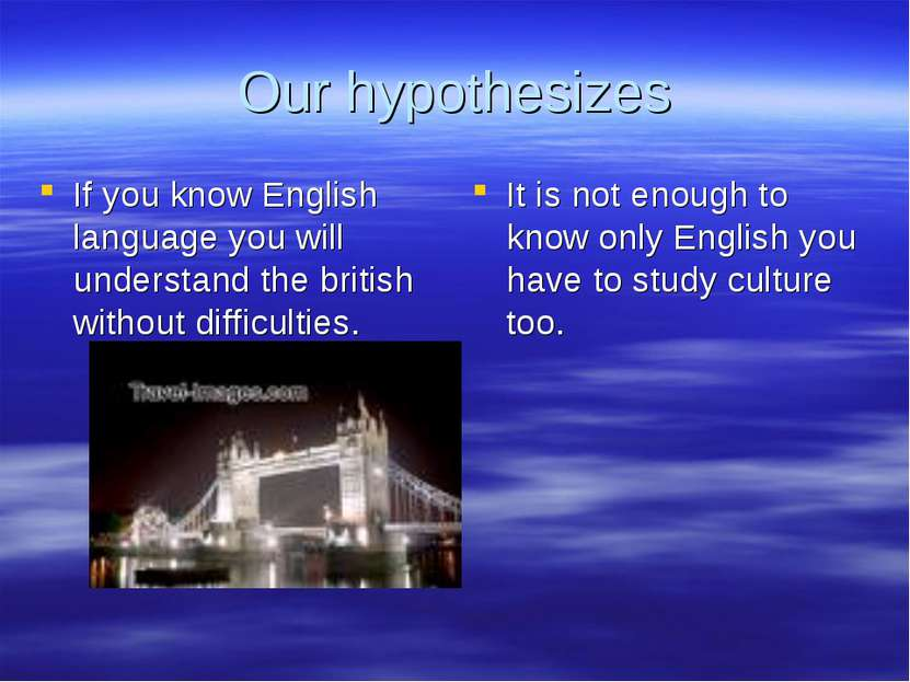 Our hypothesizes If you know English language you will understand the british...