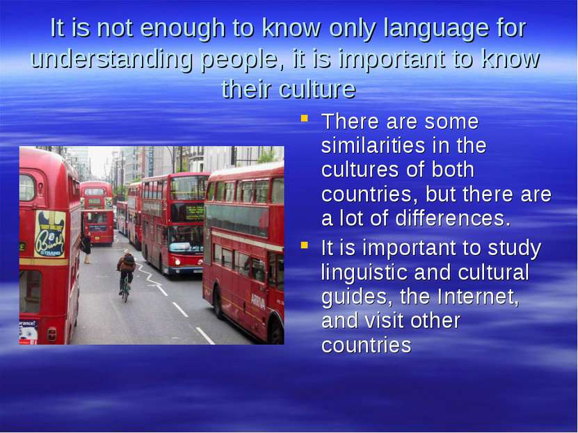 It is not enough to know only language for understanding people, it is import...
