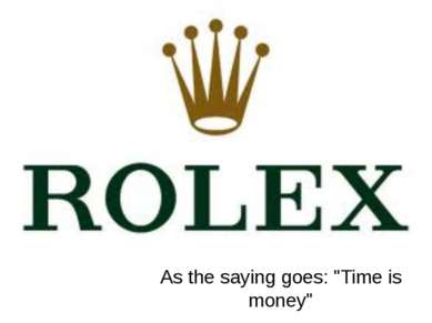 """As the saying goes: """"Time is money"""""""