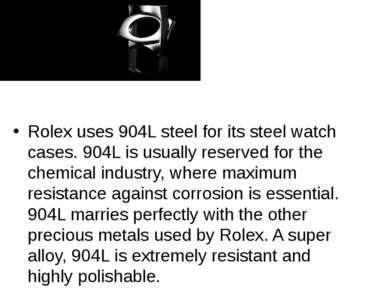 Rolex uses 904L steel for its steel watch cases. 904L is usually reserved for...