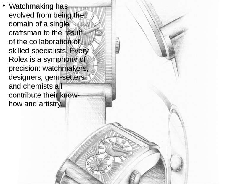 Watchmaking has evolved from being the domain of a single craftsman to the re...