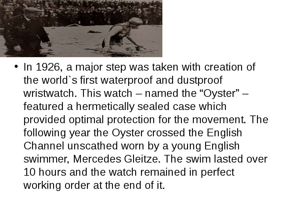 In 1926, a major step was taken with creation of the world`s first waterproof...