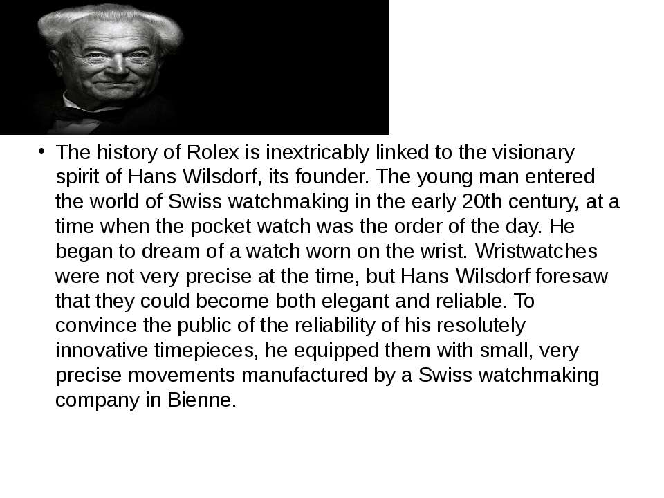 The history of Rolex is inextricably linked to the visionary spirit of Hans W...