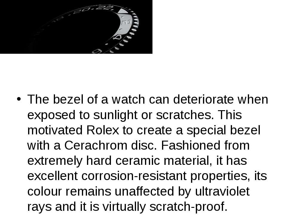 The bezel of a watch can deteriorate when exposed to sunlight or scratches. T...