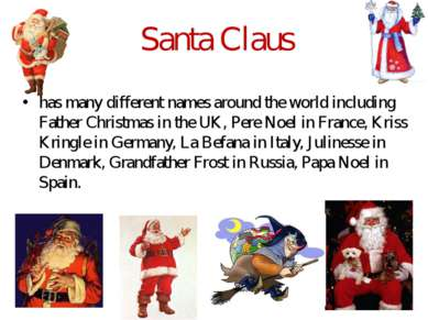 Santa Claus has many different names around the world including Father Christ...