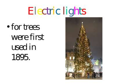 Electric lights for trees were first used in 1895.