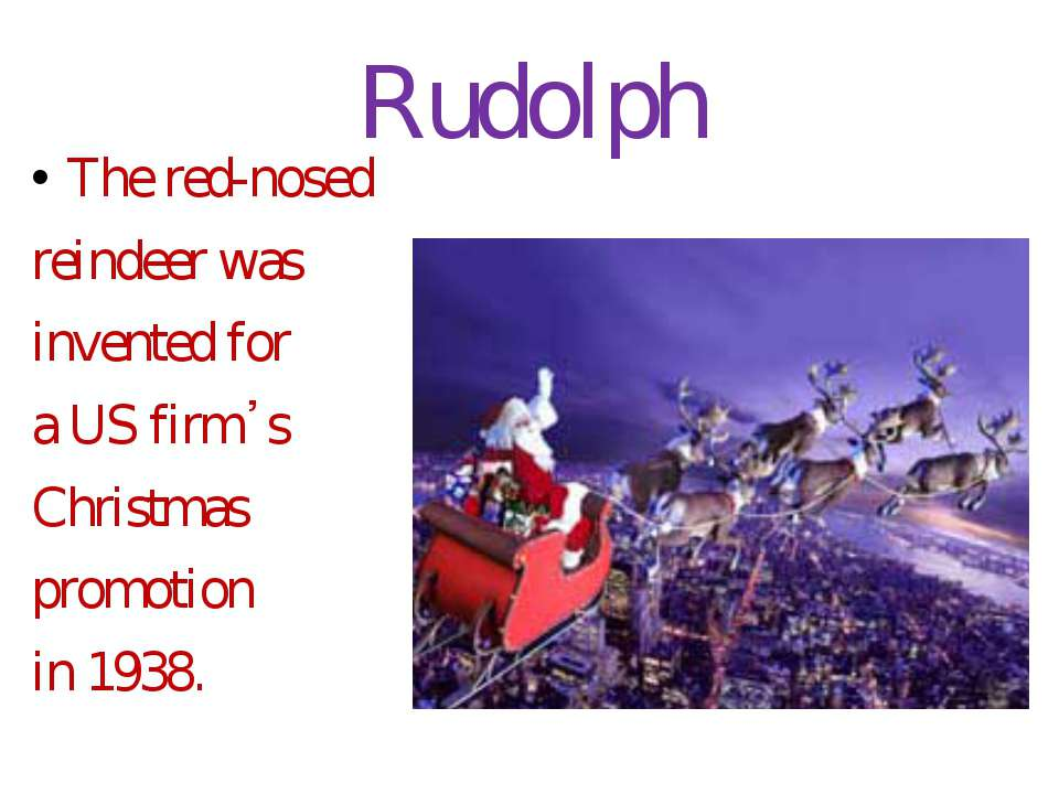 Rudolph The red-nosed reindeer was invented for a US firm᾿s Christmas promoti...
