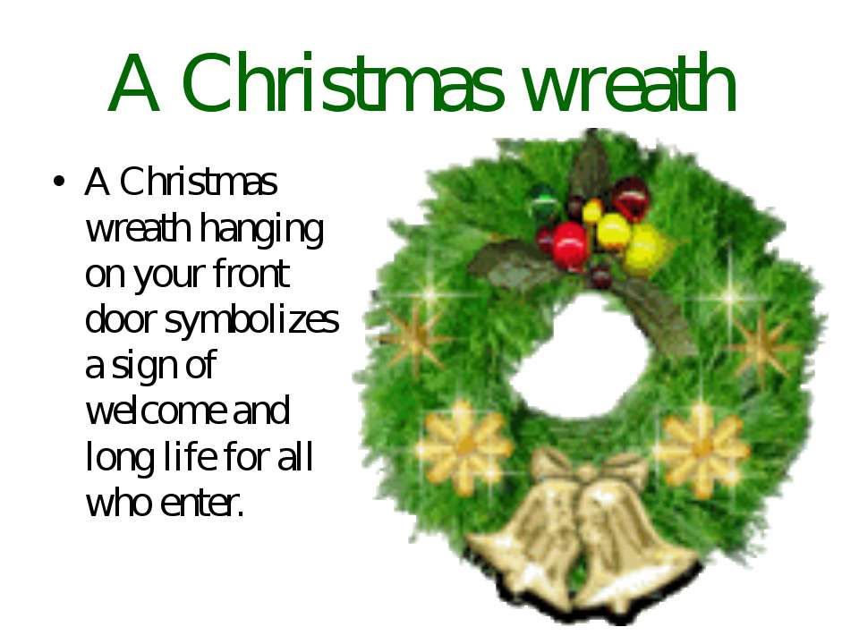 A Christmas wreath A Christmas wreath hanging on your front door symbolizes a...
