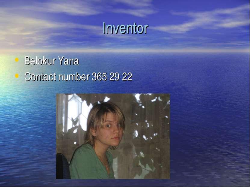 Inventor Belokur Yana Contact number 365 29 22