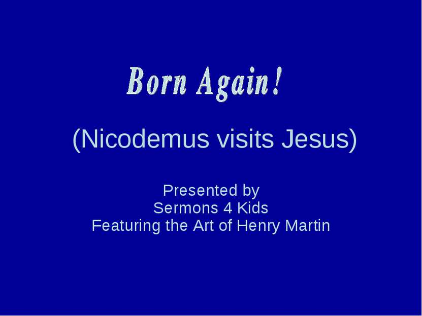 (Nicodemus visits Jesus) Presented by Sermons 4 Kids Featuring the Art of Hen...