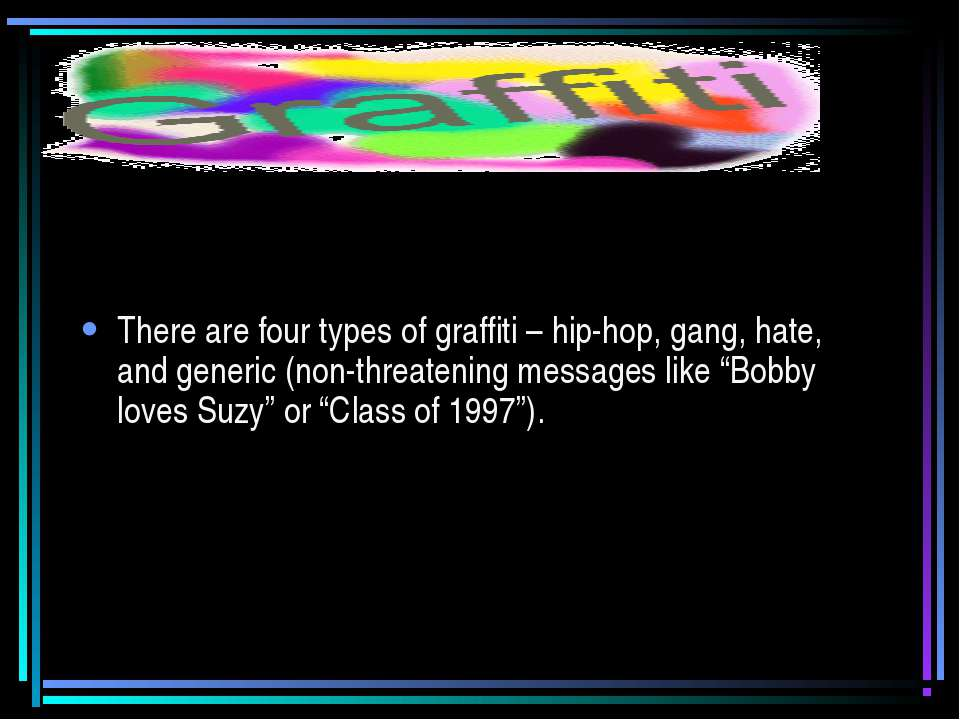 There are four types of graffiti – hip-hop, gang, hate, and generic (non-thre...